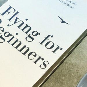 Flying For Beginners: A Proven System For Lasting Self-Confidence